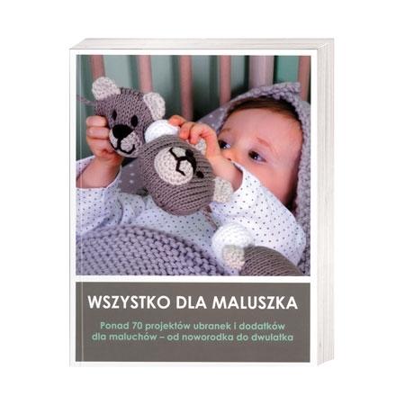 Wszystko dla maluszka. Ponad 70 projektów ubranek i dodatków dla mluchów - od noworodka do dwulatka : Książka