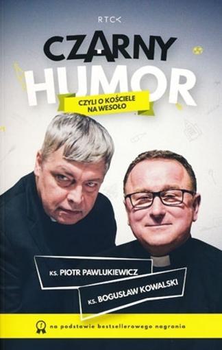Czarny humor, czyli o Kościele na wesoło - ks. Piotr Pawlukiewicz, ks. Bogusław Kowalski
